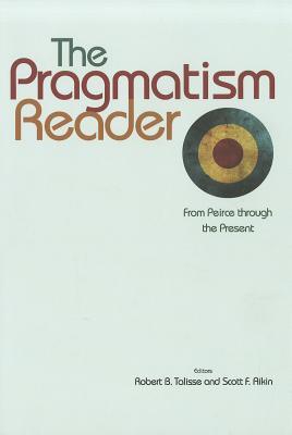 The Pragmatism Reader By Talisse, Robert B. (EDT)/ Aikin, Scott (EDT)