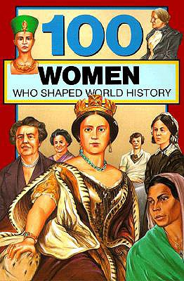 100 Women Who Shaped World History By Rolka, Gail Meyer